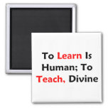 To Learn Is Human; To Teach, Divine 2 Inch Square Magnet