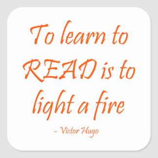 To Learn To Read Is To Light A Fire Square Sticker