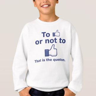 To Like or Not to Like Sweatshirt