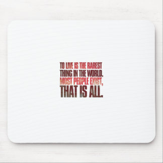 To live is the rarest thing in the world.... mouse pad