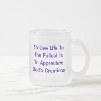 To Live Life ToThe Fullest Is To AppreciateGod'... 10 Oz Frosted Glass Coffee Mug