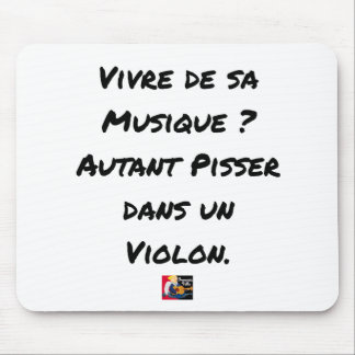 TO LIVE OF SA MUSIC? AS MUCH TO PISS IN A VIOLIN MOUSE PAD
