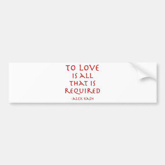 To Love Is All Bumper Sticker