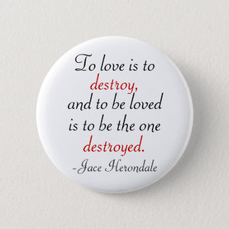 To Love Is To Destroy Button