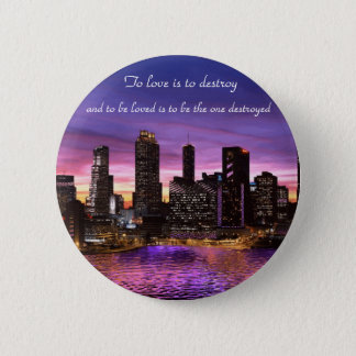 To Love is to Destroy Pinback Button