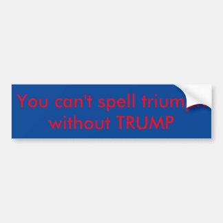 To make America great again, we must triumph first Bumper Sticker