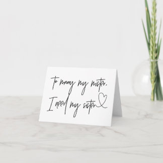 To Marry My Mister I Need My Sister Wedding Day Card