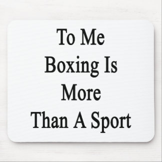 To Me Boxing Is More Than A Sport Mouse Pad