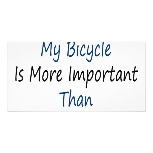 To Me My Bicycle Is More Important Than My Husband Photo Card