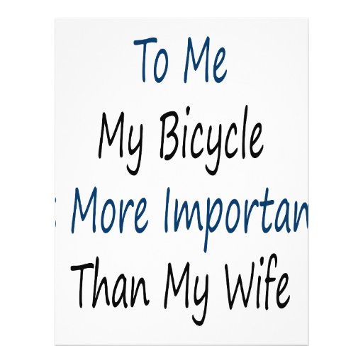 """To Me My Bicycle Is More Important Than My Wife 8.5"""" X 11"""" Flyer"""