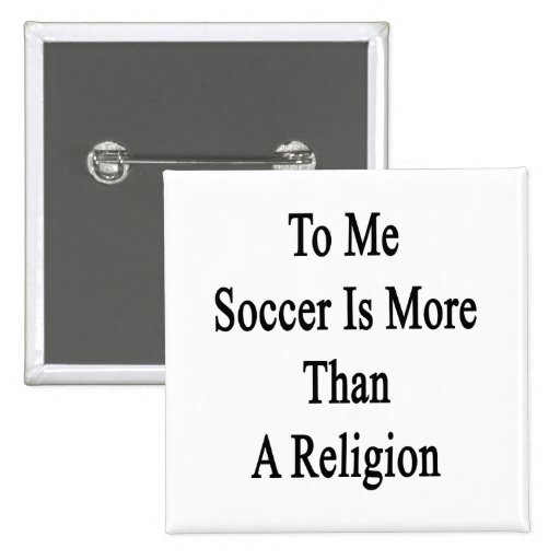 To Me Soccer Is More Than A Religion Pin