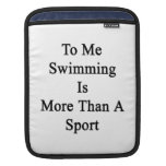 To Me Swimming Is More Than A Sport iPad Sleeves