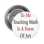 To Me Teaching Math Is A Form Of Art Pins