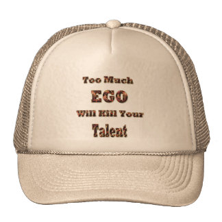 TO MUCH EGO WILL KILL YOUR TALENT- HAT