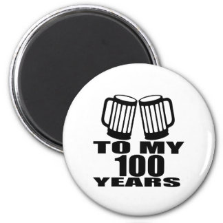 To My 100 Years Birthday Magnet