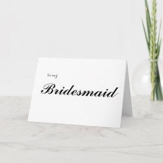 to my Bridesmaid Card