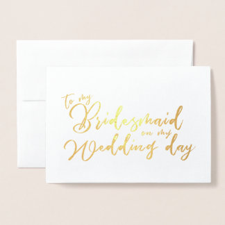 To my Bridesmaid on My Wedding Day Calligraphy Foil Card