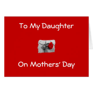 TO MY DAUGHTER ON MOTHERS' DAY GREETING CARD