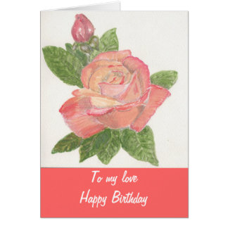 To my Love, Happy Birthday Rose from painting. Card