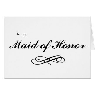 to my Maid of Honor Card