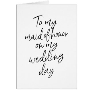 To my maid of honor on my wedding day card