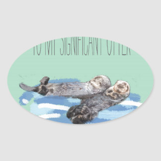 To My Significant Otter Oval Sticker