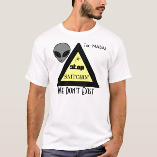 To: NASA! STOP SNITCHIN' ... We Don't Exist T-Shirt