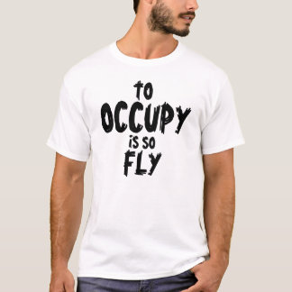 To Occupy is So Fly Shirt