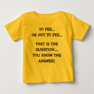 TO PEE...OR NOT TO PEE..., THAT IS THE QUESTION... T-SHIRT
