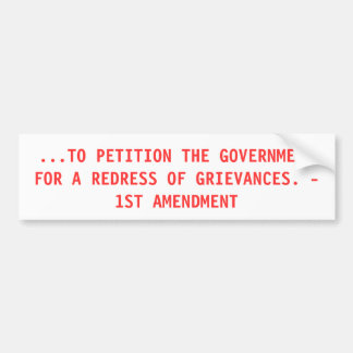 ...TO PETITION THE GOVERNMENT FOR A REDRESS OF ... BUMPER STICKER
