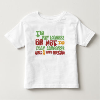 To Play Lacrosse Toddler T-shirt