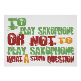 To Play Saxophone Posters