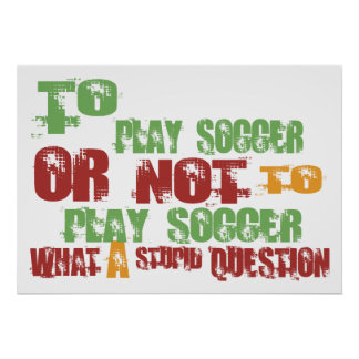 To Play Soccer Poster