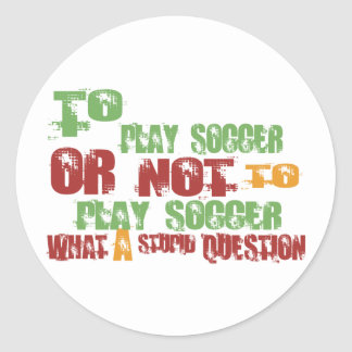 To Play Soccer Classic Round Sticker