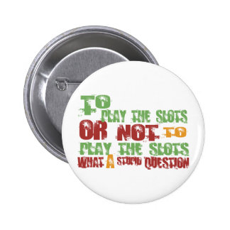 To Play the Slots Pinback Button