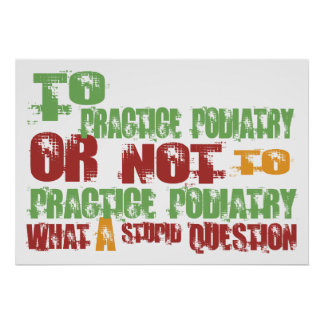 To Practice Podiatry Poster