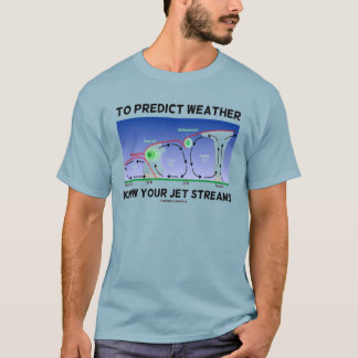 To Predict Weather Know Your Jet Streams T-Shirt