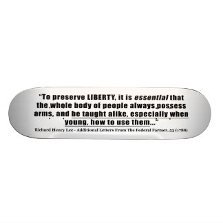 To preserve Liberty Quote by Richard Henry Lee Skateboard
