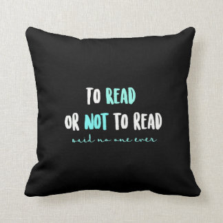 To Read Or Not to Read...Said No One Ever Throw Pillow