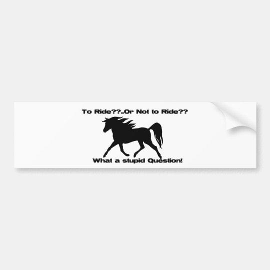 To Ride Horse shirt Bumper Sticker