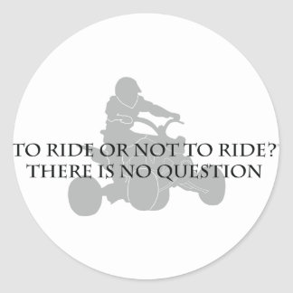 To Ride Or Not To Ride Classic Round Sticker