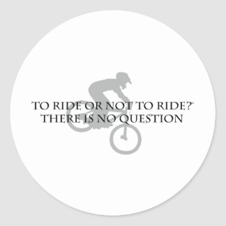 To Ride Or Not To Ride-Mt. Biking Classic Round Sticker