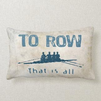 To Row Throw Pillows