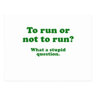 To Run or not to Run What a Stupid Question Postcard