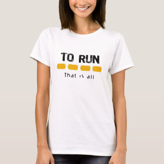 To Run That Is All T-Shirt
