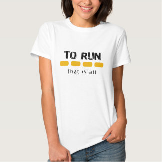 To Run That Is All Tshirts