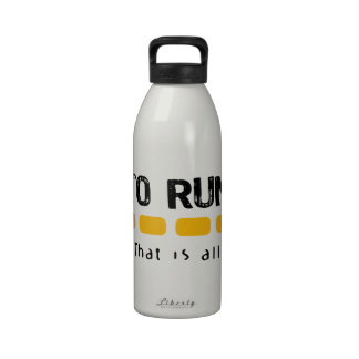 To Run That Is All Reusable Water Bottle