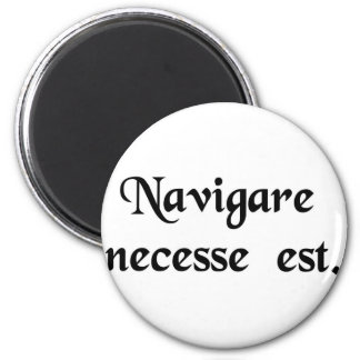 To sail is necessary. 2 inch round magnet