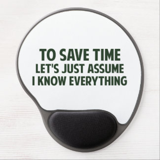 To Save Time Let s Just Assume I Know Everything Gel Mouse Pad