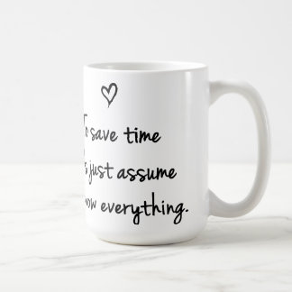 To Save Time Let's Just Assume Funny Quote Mug